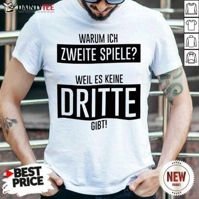 Warum Ich Zweite Spiele Weil Es Keine Dritte Gibt Shirt- Design By Daintytee.com