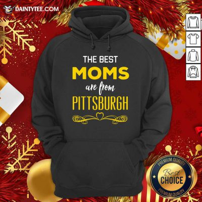 The Best Moms Are From Pittsburgh Hoodie- Design By Daintytee.com