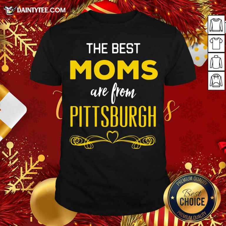 The Best Moms Are From Pittsburgh Shirt- Design By Daintytee.com