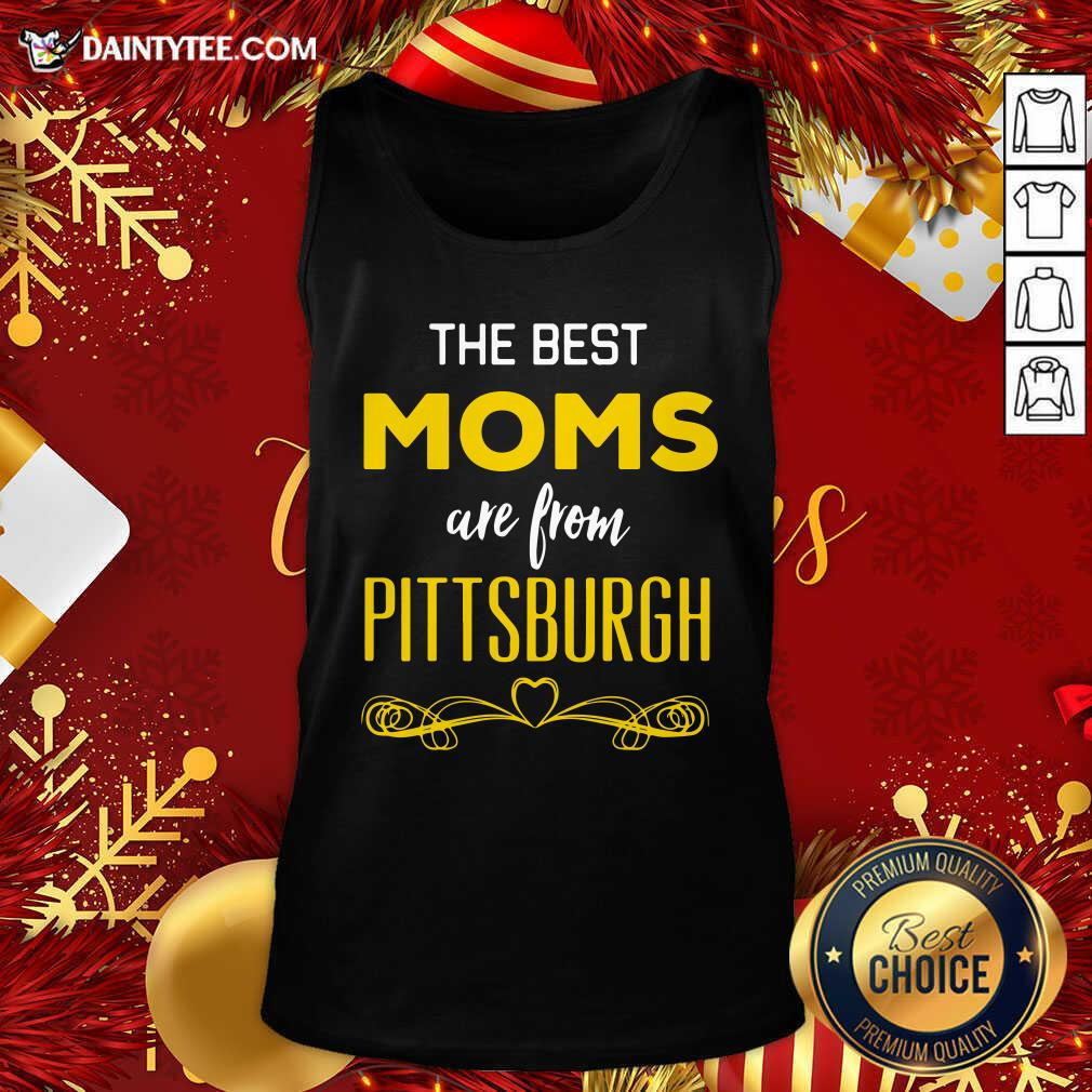 The Best Moms Are From Pittsburgh Tank Top- Design By Daintytee.com