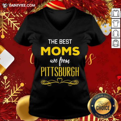 The Best Moms Are From Pittsburgh V-neck- Design By Daintytee.com