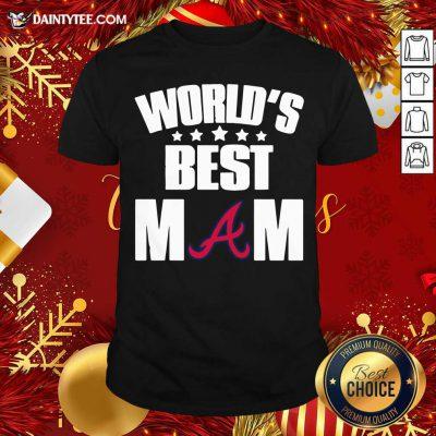 World's Best Atlanta Braves Mom Shirt- Design By Daintytee.com