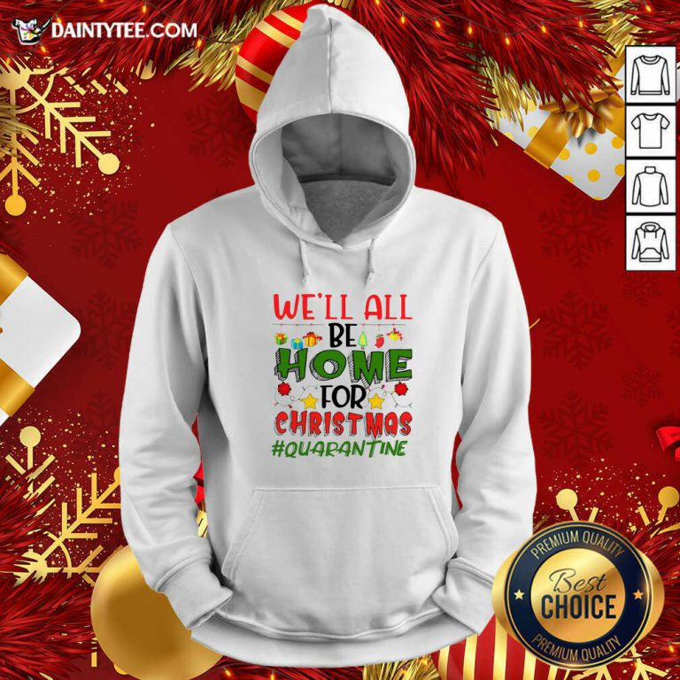 We'll All Be Home For Christmas #Quarantine Hoodie- Design By Daintytee.com