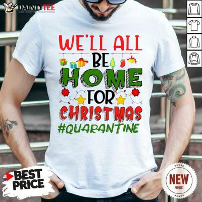We'll All Be Home For Christmas #Quarantine Shirt- Design By Daintytee.com