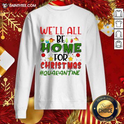 We'll All Be Home For Christmas #Quarantine Sweatshirt- Design By Daintytee.com