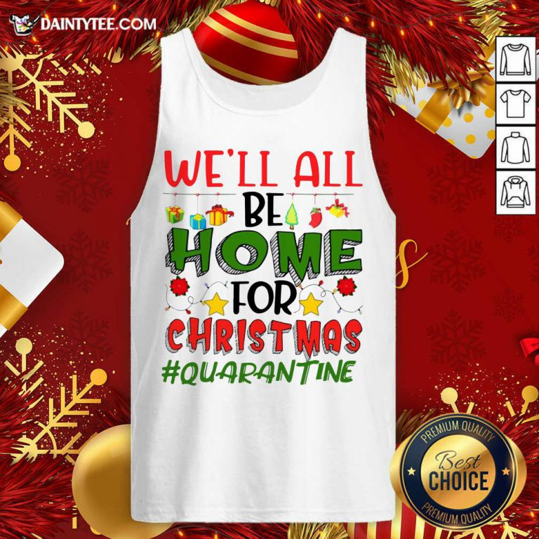 We'll All Be Home For Christmas #Quarantine Tank Top- Design By Daintytee.com