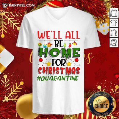 We'll All Be Home For Christmas #Quarantine V-neck- Design By Daintytee.com