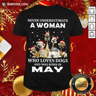 Never Underestimate A Woman Who Loves Dogs And Was Born In May Christmas Shirt- Design By Daintytee.com