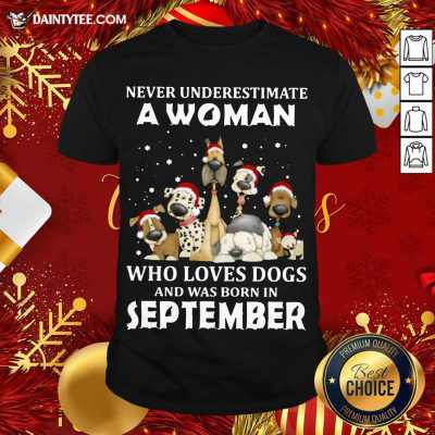 Never Underestimate A Woman Who Loves Dogs And Was Born In September Christmas Shirt- Design By Daintytee.com