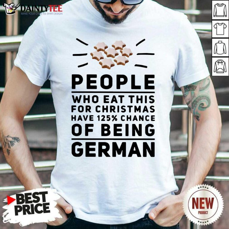 People Who Eat This For Christmas Have 125% Chance Of Being German Shirt- Design By Daintytee.com