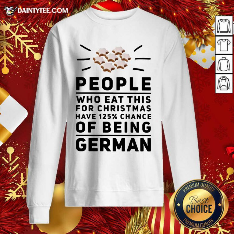 People Who Eat This For Christmas Have 125% Chance Of Being German Sweatshirt- Design By Daintytee.com