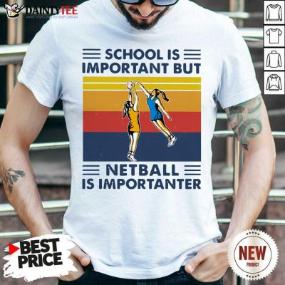 School Is Important But Netball Is Importanter Vintage Shirt- Design By Daintytee.com
