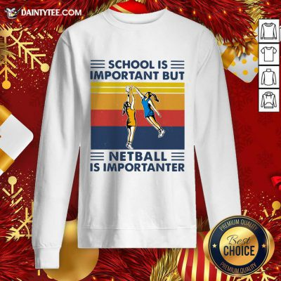 School Is Important But Netball Is Importanter Vintage Sweatshirt- Design By Daintytee.com