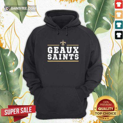 Geaux New Orleans Saints Hoodie- Design By Daintytee.com