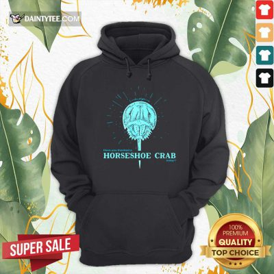 Have You Thanked A Horseshoe Crab Today Hoodie - Design By Daintytee.com