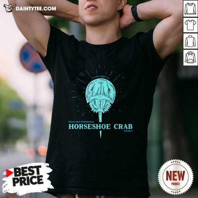 Have You Thanked A Horseshoe Crab Today T-Shirt - Design By Daintytee.com