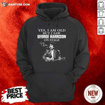 Yes I Am Old But I Saw George Harrison On Stage Signature Hoodie - Design By Daintytee.com
