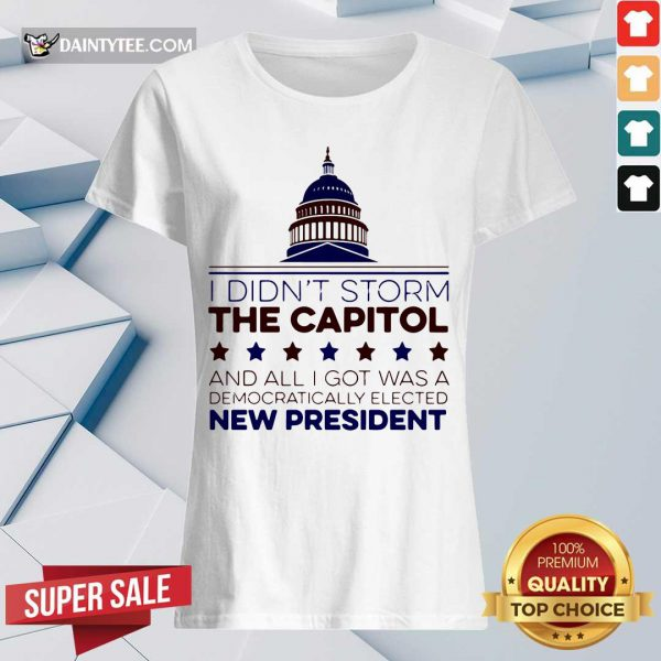 I Didnt Storm The Capitol And All I Got Was A Democratically Elected New President V-neck- Design By Daintytee.com