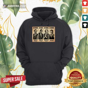 The Famous People Be Strong Be Brave Be Humble Be Badass Hoodie- Design By Daintytee.com
