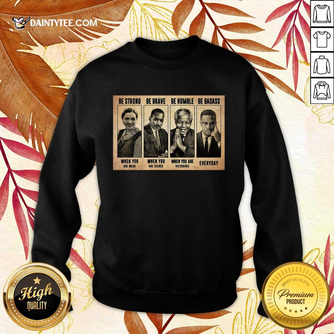 The Famous People Be Strong Be Brave Be Humble Be Badass Sweatshirt- Design By Daintytee.com