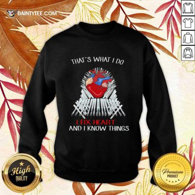 Thats What I Do I Fix Heart And I Know Things Sweatshirt- Design By Daintytee.com