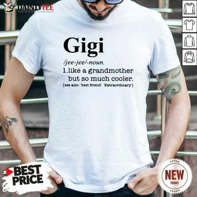 Gigi I Like A Grandmother But So Much Cooler Shirt- Design By Daintytee.com