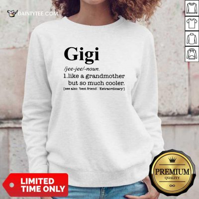 Gigi I Like A Grandmother But So Much Cooler Sweatshirt- Design By Daintytee.com