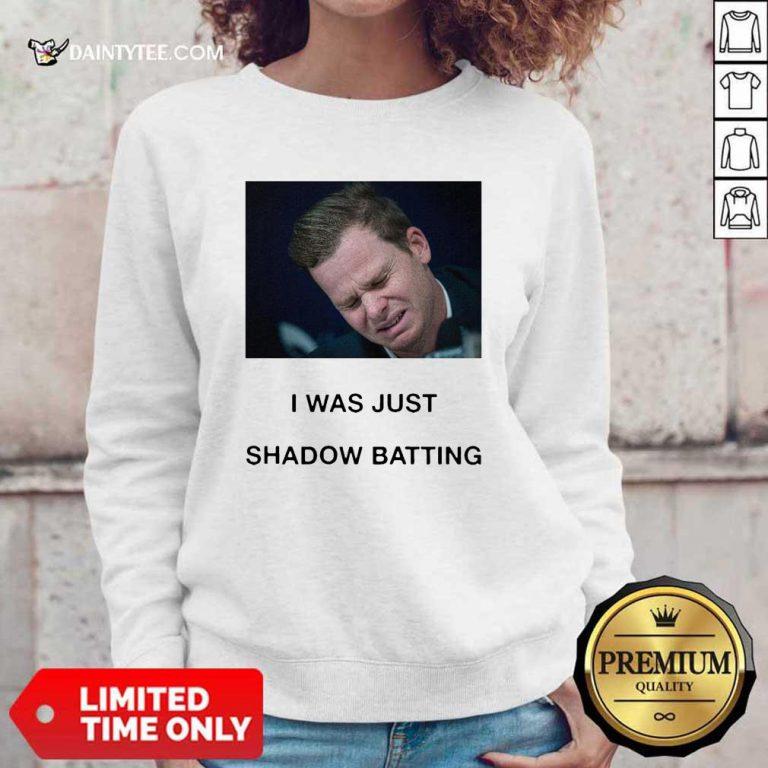 Steve Smith I Was Just Shadow Batting Sweatshirt- Design By Daintytee.com