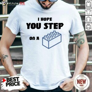 Funny I Hope You Step On A Lego Overjoyed Shirt