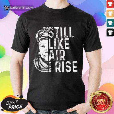 Funny Maya Angelou Still Like Air I Rise Terrific 456 Shirt