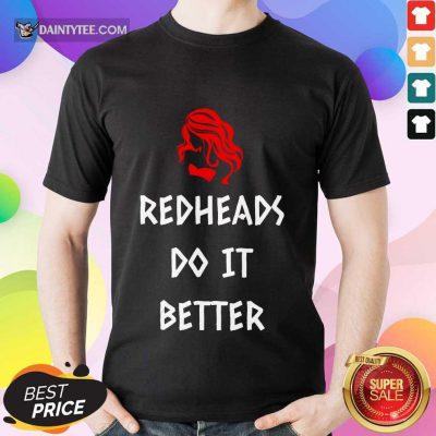 Funny Redheads Do It Better Girl Shirt