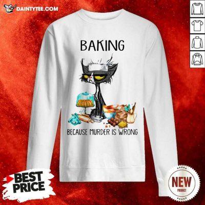 Black Cat Baking Because Murder Is Wrong Sweatshirt- Design By Daintytee.com