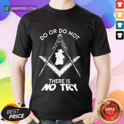 Happy Master Yoda Do Or Do Not There Is No Try Shirt