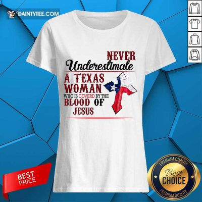 Happy Never Underestimate A Texas Woman Who Is Covered By The Blood Of Jesus Ladies Tee