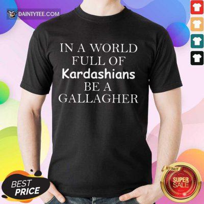 Hot Kardashians Be A Gallagher Shirt