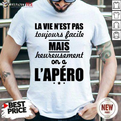 Nice La Vie Nest Pas Mais Heureusement Lapero Shirt