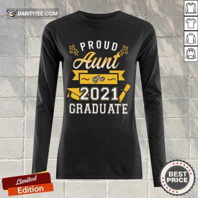 Nice Proud Aunt 2021 Graduate Gold Long-sleeved