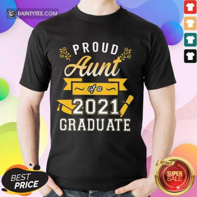 Nice Proud Aunt 2021 Graduate Gold Shirt