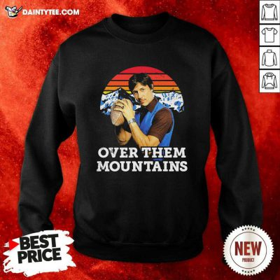 Uncle Rico Over Them Mountains Vintage Sweatshirt- Design By Daintytee.com
