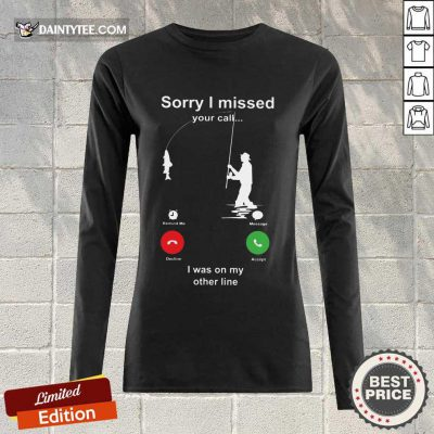 Perfect Sorry I Missed Fishing Miss Call Long-sleeved