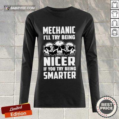 Premium Skull Mechanic Nicer If You Try Being Smarter Long-sleeved