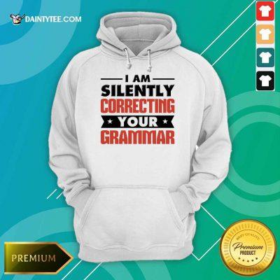 Pretty I Am Silently Correcting Your Grammar Hoodie