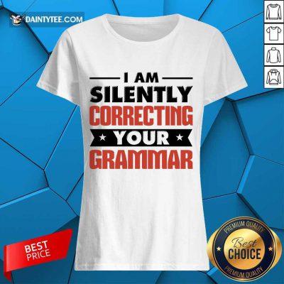 Pretty I Am Silently Correcting Your Grammar Ladies Tee