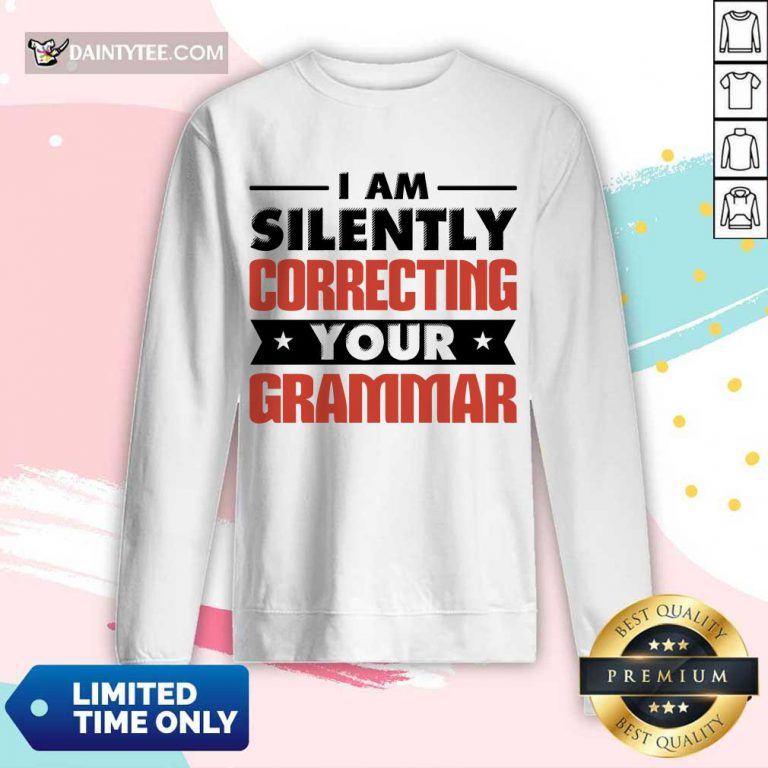 Pretty I Am Silently Correcting Your Grammar Long-sleeved