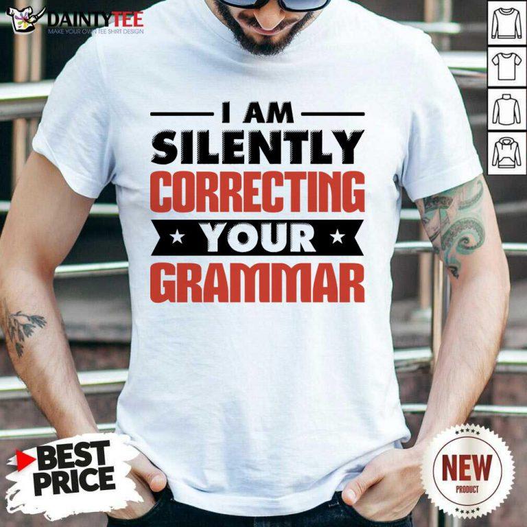 Pretty I Am Silently Correcting Your Grammar Shirt