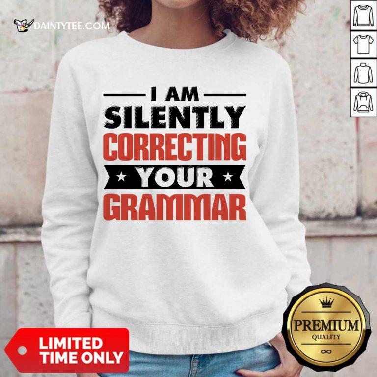 Pretty I Am Silently Correcting Your Grammar Sweater