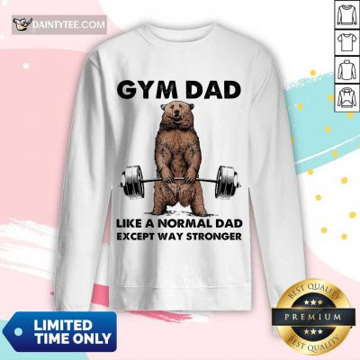 Funny Bear Gym Dad Like A Normal Dad Stronger 5 Long-sleeved