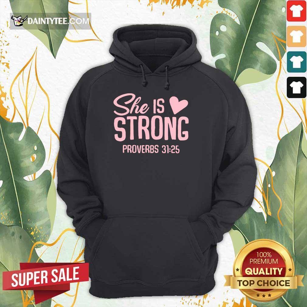 Awesome She Is Strong Proverbs 31 25 Love Hoodie
