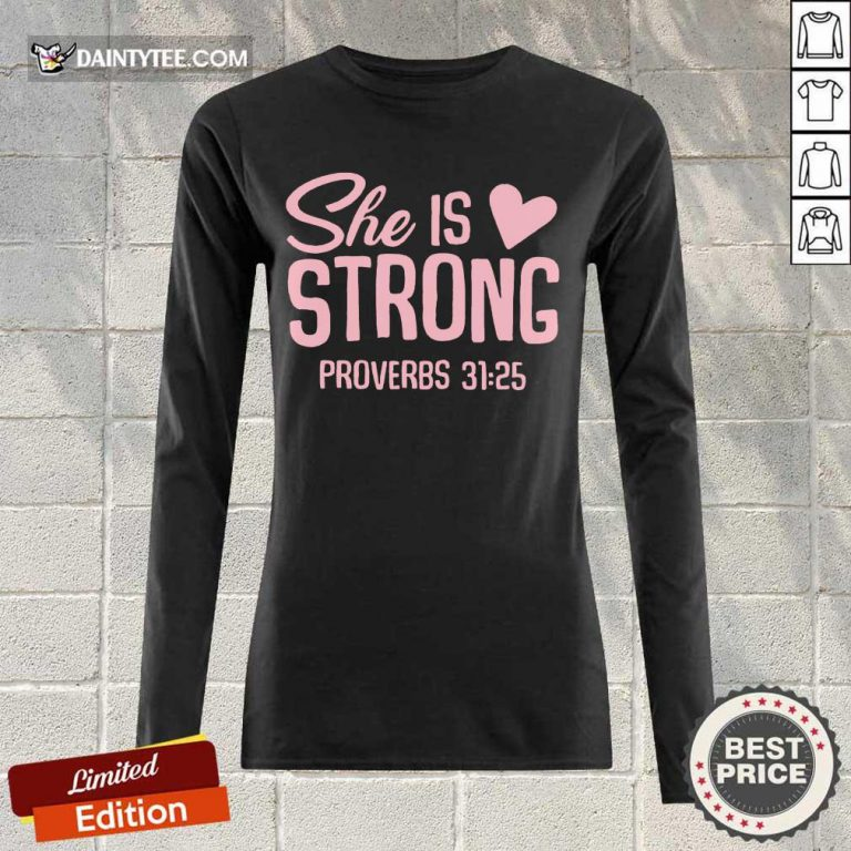 Awesome She Is Strong Proverbs 31 25 Love Long-sleeved