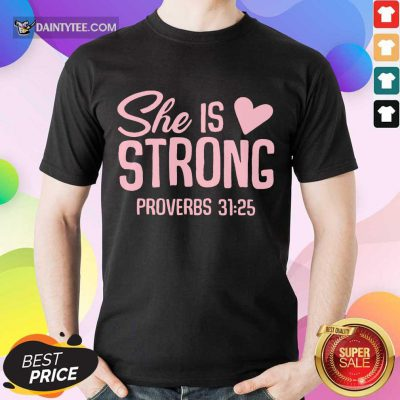 Awesome She Is Strong Proverbs 31 25 Love Shirt